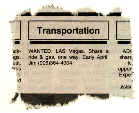 TRANSPORTATION WANTED: Las Vegas, Share a ride & gas, one way. Early April. Jim...