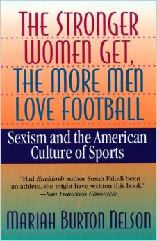 The Stronger Women Get, The More Men Love Football- Sexism and the American Culture of Sports